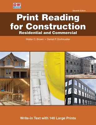 Print Reading for Construction: Residential and Commercial by Daniel P. Dorfmueller, Walter C. Brown