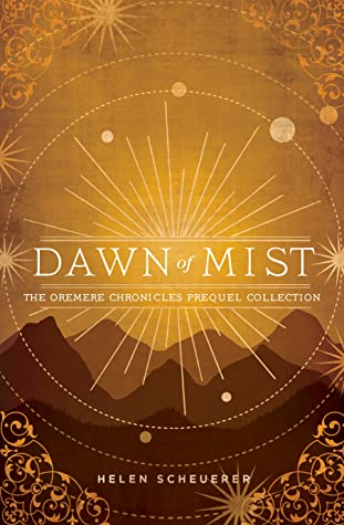 Dawn of Mist (The Oremere Chronicles Prequel Collection) by Helen Scheuerer