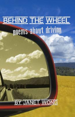 Behind the Wheel: Poems about Driving by Janet Wong