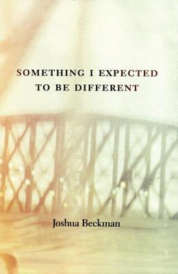 Something I Expected to Be Different by Joshua Beckman