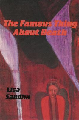 The Famous Thing about Death: And Other Stories by Lisa Sandlin