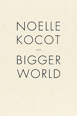 The Bigger World by Noelle Kocot