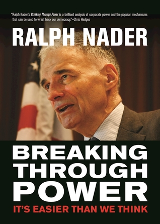 Breaking Through Power: It's Easier Than We Think by Ralph Nader