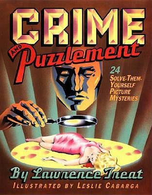 Crime and Puzzlement: 24 Solve-Them-Yourself Picture Mysteries by Lawrence Treat, Leslie Cabarga