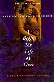 I Begin My Life All Over: The Hmong and the American Immigrant Experience by Lillian Faderman, Ghia Xiong