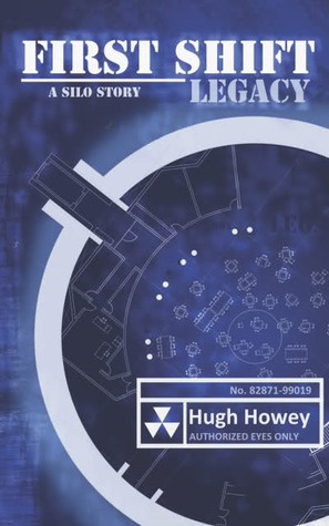 First Shift: Legacy by Hugh Howey