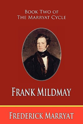 Frank Mildmay (Book Two of the Marryat Cycle) by Frederick Marryat