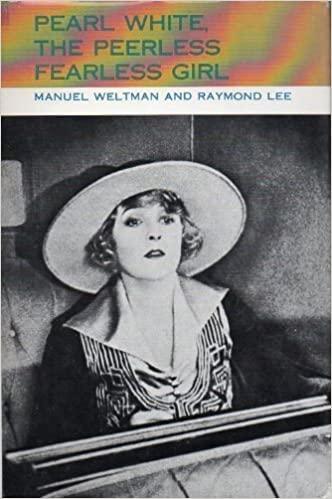Pearl White: The Peerless Fearless Girl by Manuel Weltman, Raymond Lee