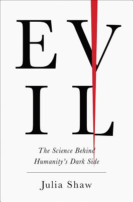 Evil: The Science Behind Humanity's Dark Side by Julia Shaw