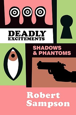 Deadly Excitements: Shadows Phantoms by Robert Sampson