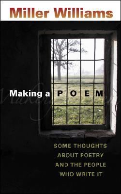 Making a Poem: Some Thoughts about Poetry and the People Who Write It by Miller Williams