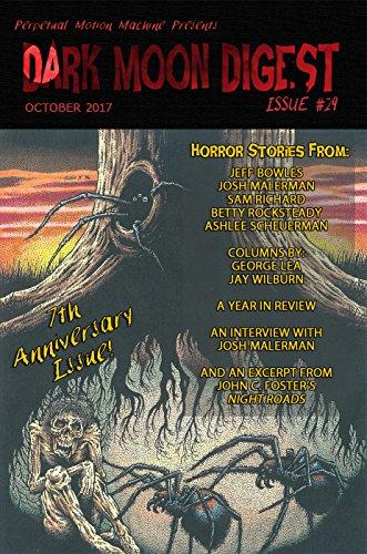 Dark Moon Digest 29 by Jeff Bowles, Lori Michelle, Josh Malerman, Ashlee Scheuerman, Betty Rocksteady, George Lea, Sam Richard, Max Booth III, Jay Wilburn