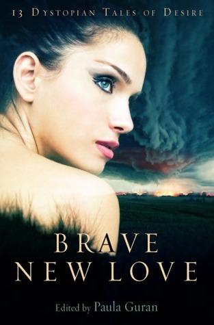 Brave New Love: 13 Dystopian Tales of Desire by Paula Guran