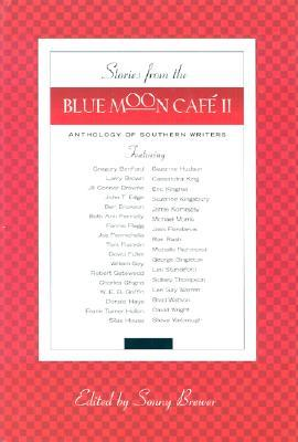 Stories from the Blue Moon Cafe II: Anthology of Southern Writers by Frank Turner Hollon, Steve Yarbrough, Ron Rash, Michelle Richmond, Suzanne Kingsbury, W.E.B. Griffin, Suzanne Hudson, Cassandra King, Donald Hays, Brad Watson, Fannie Flagg, Charles Ghigna, David Wright, Joe Formichella, George Singleton, Ben Erickson, William Gay, Gregory Benford, Tom Franklin, Eric Kingrea, Sidney Thompson, Jill Conner Browne, John T. Edge, David Fuller, Beth Ann Fennelly, Lee Gay Warren, Sonny Brewer, Robert Gatewood, Michael Morris, Jack Pendarvis, Larry Brown, Silas House, Les Standiford, Jamie Kornegay