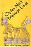 Marriage Lines: Notes of a Student Husband by Ogden Nash