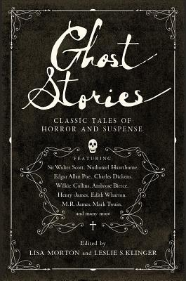 Ghost Stories: Classic Tales of Horror and Suspense by Leslie S. Klinger, Lisa Morton