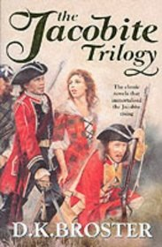 The Jacobite Trilogy: Flight of the Heron / Gleam in the North / Dark Mile by D.K. Broster