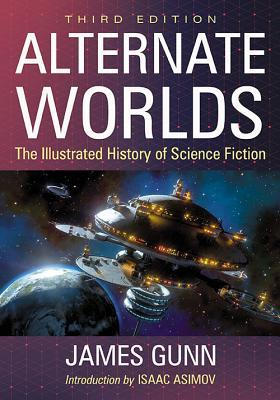 Alternate Worlds: The Illustrated History of Science Fiction, 3D Ed. by James E. Gunn