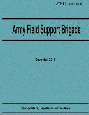 Army Field Support Brigade (ATP 4-91) by Department Of the Army