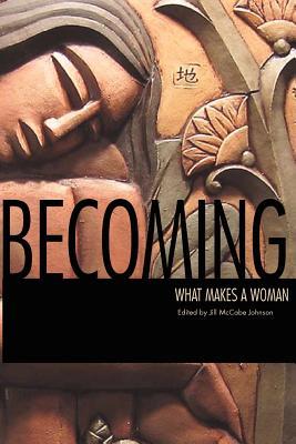 Becoming: What Makes a Woman by Ellen Bass, Manwaring Marjorie, Kurth Lita