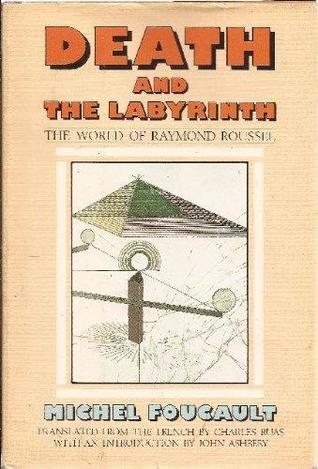 Death and the Labyrinth: The World of Raymond Roussel by John Ashbery, Michel Foucault, Charles Ruas, James D. Faubion