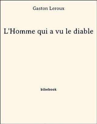 L'Homme qui a vu le diable by Gaston Leroux