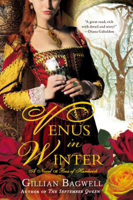 Venus in Winter: A Novel of Bess of Hardwick by Gillian Bagwell
