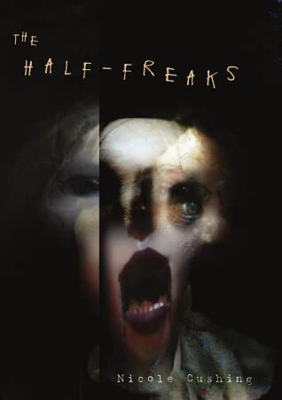 The Half-Freaks by Nicole Cushing, Jon Padgett, Harry O. Morris