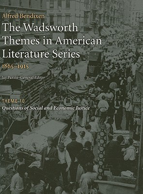 The Wadsworth Themes American Literature Series, 1865-1915 Theme 10: Questions of Social and Economic Justice by Alfred Bendixen, Jay Parini