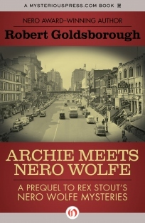Archie Meets Nero Wolfe: A Prequel to Rex Stout's Nero Wolfe Mysteries by Robert Goldsborough