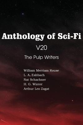 Anthology of Sci-Fi V20, the Pulp Writers by Arthur Leo Zagat, H. G. Winter, Nat Schachner