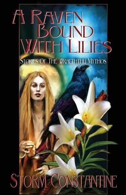 A Raven Bound with Lilies: Stories of the Wraeththu Mythos by Storm Constantine