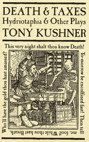 Death and Taxes: Hydriotaphia and Other Plays by Tony Kushner