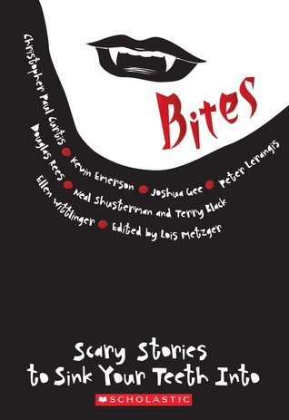 Bites: Scary Stories to Sink Your Teeth Into by Lois Metzger, Ellen Wittlinger, Douglas Rees, Neal Shusterman, Kevin Emerson, Christopher Paul Curtis, Terry Black, Joshua Gee, Peter Lerangis