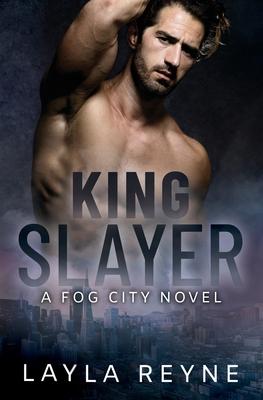 King Slayer: A Fog City Novel by Layla Reyne