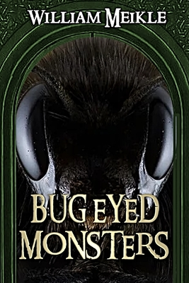 Bug Eyed Monsters by William Meikle