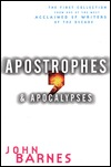 Apostrophes & Apocalypses: The First Collection from One of the Most Acclaimed SF Writers of the Decade by John Barnes