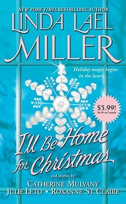 I'll Be Home for Christmas by Catherine Mulvany, Julie Leto, Roxanne St. Claire, Linda Lael Miller