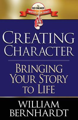 Creating Character: Bringing Your Story to Life (Red Sneaker Writers Books) by William Bernhardt