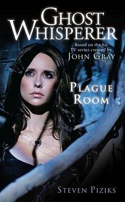 Ghost Whisperer: Plague Room by Steven Piziks