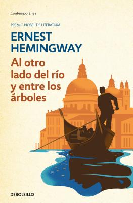 Al Otro Lado del Río Y Entre Los Árboles /Across the River and Into the Trees by Ernest Hemingway