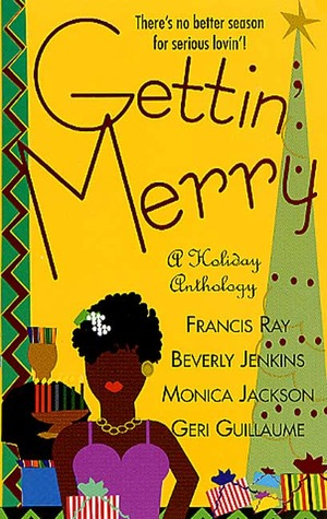 Gettin' Merry by Beverly Jenkins, Francis Ray, Monica Jackson, Geri Guillaume