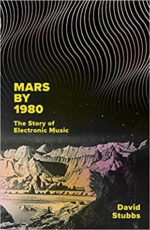 Future Sounds: The Story of Electronic Music from Stockhausen to Skrillex by David Stubbs