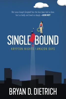 Single Bound: Krypton Nights / Amazon Days by Bryan D. Dietrich