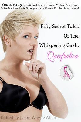 50 Secret Tales of the Whispering Gash: A Queefrotica by Justin Grimbol, Garrett Cook, Michael Allen Rose