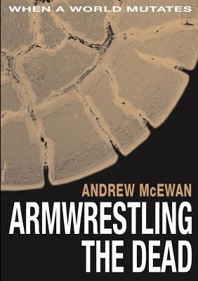 Armwrestling the Dead by Andrew McEwan