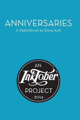 Anniversaries: An Inktober Project: A Sketchbook by Dane Ault