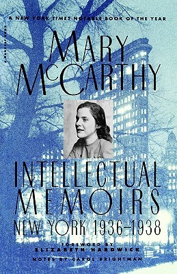 Intellectual Memoirs: New York, 1936-1938 by Elizabeth Hardwick, Mary McCarthy