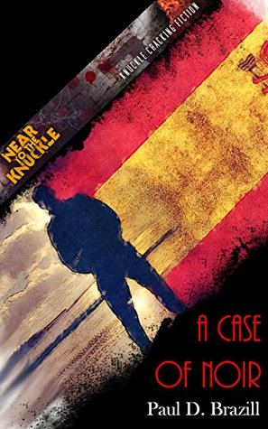 A Case Of Noir (Near To The Knuckle #8) by Paul D. Brazill