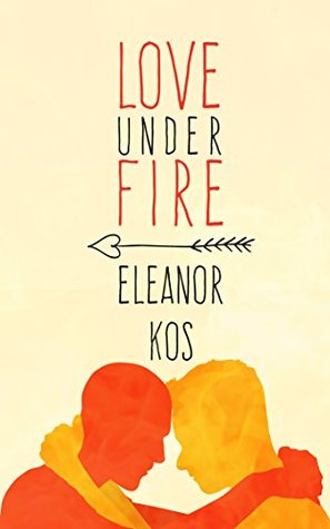 Love Under Fire by Eleanor Kos